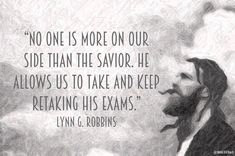 """""""No one is more on our side than the Savior. He allows us to take and keep retaking His exams."""" . #ElderRobbins #ldsconf #sharegoodness #lds #mormon #bookofmormon #Christian #JesusChrist --- MaeserArt.com"""