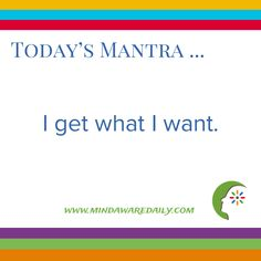 Today's #Mantra. . . I get what I want. #affirmation #trainyourbrain #ltg Would you like these mantras in your email inbox? Click here: