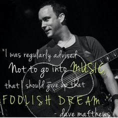 Thanks, Dave Matthews, for not following that advice!!!