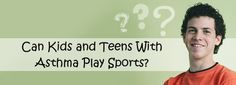 Can teens with asthma play sports? The short answer is yes, but the details are important, learn the specifics and how to identify the triggers here.