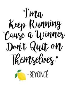 I'ma keep running cause I winner don't quit on themselves. Beyoncé, Lemonade