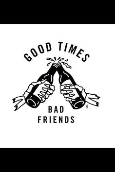 Good times, bad friends