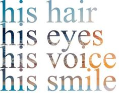 His hair, his eyes, his voice, his smile... *sigh* :)