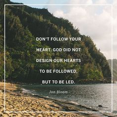 """Our hearts were never designed to be gods in whom we believe; they were designed to believe in God"""