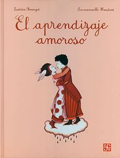 EL APRENDIZAJE AMOROSO  Laëtitia Bourget / Emmanuelle Houdart (Texto / Ilustraciones)