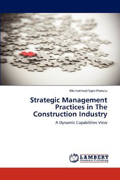 Strategic Management Practices in The Construction Industry: A Dynamic Capabilities View by Muhammad Sapri Pamulu http://www.amazon.com/dp/3846597554/ref=cm_sw_r_pi_dp_Fdd9ub1WJ3CGJ