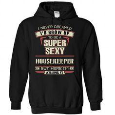 SEXY HOUSEKEEPER T Shirts, Hoodies, Sweatshirts. GET ONE ==> https://www.sunfrog.com/Valentines/SEXY-HOUSEKEEPER-Black-Hoodie.html?41382
