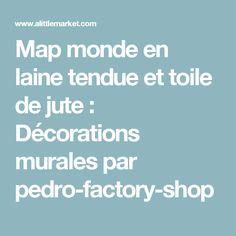 Map monde en laine tendue et toile de jute  : Décorations murales par pedro-factory-shop