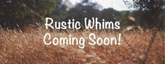 Rustic Whims