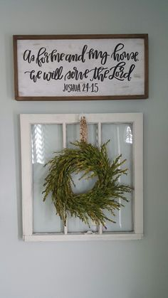 """Old window pane painted with chalk paint. Green wreath. """"As for me and my house we will serve the Lord"""" Joshua 24:15 By Melissa Wiseman"""