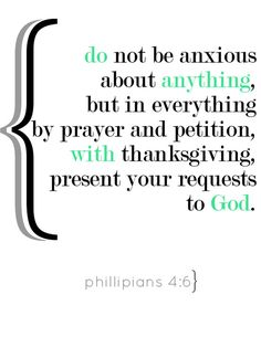 This one is on repeat in my head a lot!!Phillipians 4:6