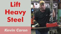 Artist Kevin Caron is always looking for ways to work smarter. This one will help anyone who has to lift heavy steel!