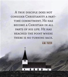 A W Tozer: a true disciple does not consider Christianity..