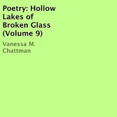 """Another must-listen from my #AudibleApp: """"Poetry: Hollow Lakes of Broken Glass"""" by Vanessa M. Chattman, narrated by Andrew Fontenot."""