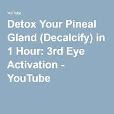 Detox Your Pineal Gland (Decalcify) in 1 Hour: 3rd Eye Activation - YouTube