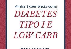 Low Carb e o Diabetes Tipo 1 – Minha Experiência – Por Lara Maciel