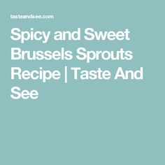 Spicy and Sweet Brussels Sprouts Recipe   Taste And See