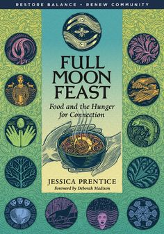 """""""Full Moon Feast: Food & the Hunger for Connection"""" """"[A]ccomplished chef & passionate food [supporting neighbor] Jessica Prentice champions locally grown, humanely raised, nutrient-rich foods & traditional cooking[… It] follows the 13 lunar cycles of an agrarian year,[…] midwinter Hunger Moon[… ]springtime sweetness of the Sap Moon to the bounty of the Moon When Salmon Return to Earth in autumn. [Recipes] display the richly satisfying flavors of foods tied to the ancient rhythm of the…"""