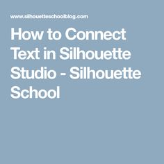 How to Connect Text in Silhouette Studio - Silhouette School