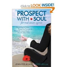 Prospect with Soul for Real Estate Agents: Discovering the Perfect Prospecting Strategies for Wonderful, Extraordinary One-of-a-Kind YOU --- http://www.amazon.com/Prospect-Soul-Estate-Agents--Kind/dp/0981672744/?tag=davsyspvtltd-20