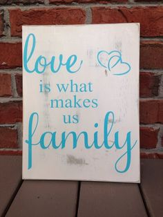 Family Sign: Love is what makes us family. www.facebook.com/MomNMe/ #blendedfamily  #familysign #wallart