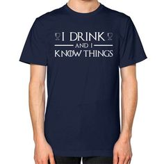 I Drink and I Know Things Unisex T-Shirt (on man)