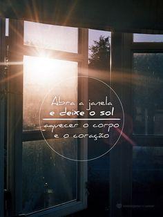Abra a janela e deixe o sol aquecer o seu corpo. #mensagenscomamor #frases #janela #sol #corpo #coração #frases #sentimentos