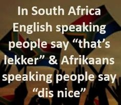 Part of our culture and heritage is to mix our local languages. Afrikaans, New Beginnings, South Africa, Sayings, Words, Languages, Culture, Traditional, Friends