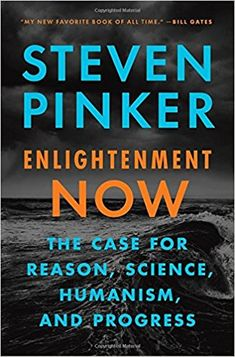 Enlightenment Now: The Case for Reason, Science, Humanism, and Progress: Steven Pinker: 9780525427575: Amazon.com: Books