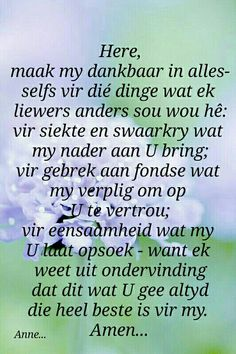 Here, maak my dankbaar in alles. Bible Verse Memorization, Prayer Verses, Scripture Verses, Bible Verses Quotes, Wisdom Quotes, Bible Prayers, Top Quotes, Scriptures, Morning Greetings Quotes