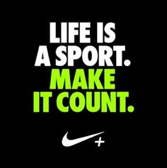 Life's a sport. Make it count.