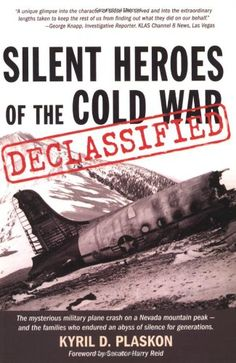 Silent Heroes of the Cold War: The Mysterious Military Plane Crash on A Nevada Mountain Peak - and the Families Who Endured an Abyss of Silence for Generation: Kyril (Ky) Plaskon: 9781932173604: Amazon.com: Books