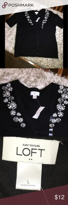 NWT Ann Taylor Loft Cardigan Sweater Large New with tags!  Cardigan sweater by Ann Taylor Loft.  Short sleeve.  Black with white embroidery accent.  V-neck.  Size large.  Important:   All items are freshly laundered as applicable prior to shipping (new items and shoes excluded).  Not all my items are from pet/smoke free homes.  Price is reduced to reflect this!   Thank you for looking! LOFT Sweaters Cardigans