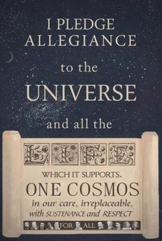 I pledge allegiance to the universe and all the life which it supports. One cosm… I pledge allegiance to the I Pledge Allegiance, Pantheism, The Embrace, Spiritus, Carl Sagan, Allegiant, Tumblr, The Life, Inspire Me