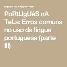 PoRtUgUêS nA TeLa: Erros comuns no uso da língua portuguesa (parte III)
