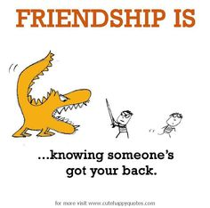 Friendship is, knowing someone got your back. - Cute Happy Quotes