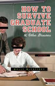 How to Survive Graduate School & Other Disasters by Molly McCaffrey MA '00