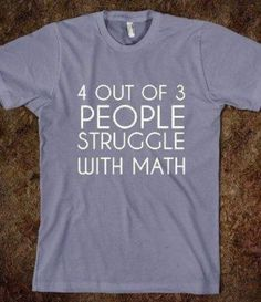 4 out of 3 people struggle with math. We are so gonna make this!