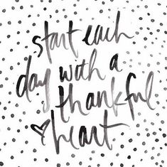 Start each day with a thankful heart. <3 (Empowering Everyday Women / 30 Days of Gratitude)
