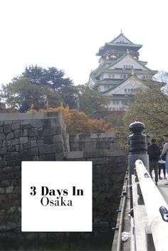 Our 3 days recommended itnierary for a trip to Osaka, Japan