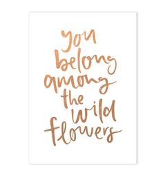 you belong among the wild flowers / gold calligraphy print from emma kate co.