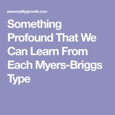 Something Profound That We Can Learn From Each Myers-Briggs Type