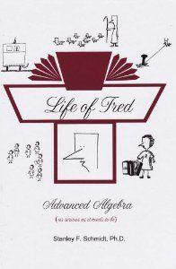 Life of Fred 2-Book Set : Advanced Algebra, Freds Home Companion for Advanced Algebra: Stanley Schmidt: Amazon.com: Books