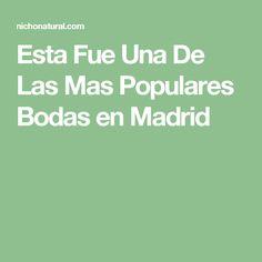 Esta Fue Una De Las Mas Populares Bodas en Madrid