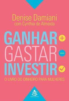 Ganhar, Gastar, Investir – o Livro do Dinheiro Para Mulheres