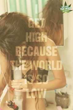 I Get High Because The World Is So Low