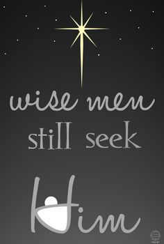 Wise Men Still Seek Him!      Oh the foolish need to get smart before it's too late.