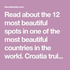 Read about the 12 most beautiful spots in one of the most beautiful countries in the world. Croatia truly is a place to behold.
