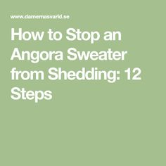 How to Stop an Angora Sweater from Shedding: 12 Steps