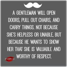 Really.... mostly, maybe ONLY, in the South Gentlemen ARE truly Gentlemen!!!